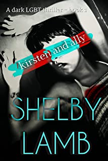 Kirsten and Ally Book 1: A LGBT psychological thriller with teen angst and a deadly love triangle