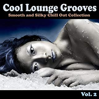 Cool Lounge Grooves, Vol. 2 - Smooth and Silky Chill Out Collection