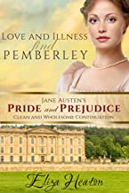 Love and Illness find Pemberley: (Jane Austen's Pride and Prejudice Clean and Wholesome Continuation) Book 1 of 4