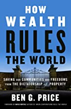 How Wealth Rules the World: Saving Our Communities and Freedoms from the Dictatorship of Property