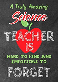 A Truly Amazing science Teacher Is Hard To Find And Impossible To Forget: Perfect Year End Graduation or Thank You Gift fo...