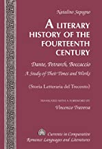A Literary History of the Fourteenth Century: Dante, Petrarch, Boccaccio  A Study of Their Times and Works  (Storia Letteraria del Trecento)  Translated ... Romance Languages and Literatures Book 242)
