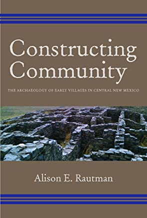 Constructing Community: The Archaeology of Early Villages in Central New Mexico