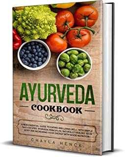 AYURVEDA COOKBOOK: A new essential guide to eating and living well with simple tasty recipes, Ayurveda principles, natural...