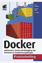 Docker Praxiseinstieg: Deployment, Testen und Debugging von Containern in Produktivumgebungen (mitp Professional) (German Edition) Kindle Edition