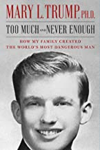 Too Much and Never Enough How My Family Created the World's Most Dangerous Man