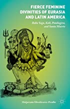 Fierce Feminine Divinities of Eurasia and Latin America: Baba Yaga, Kālī, Pombagira, and Santa Muerte