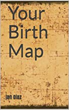 Your Birth Map: The New Astrology (The most Important Moment of Your Life Book 1)