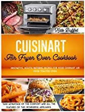 Cuisinart Air Fryer Oven Cookbook: Innovative, mouth-watering recipes for your Cuisinart air fryer toaster oven. Take adva...