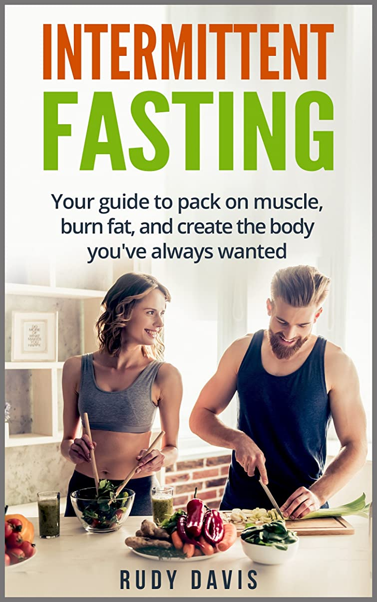 Intermittent Fasting: your guide to pack on muscle, burn fat, and create the body you've always wanted (English Edition)