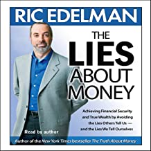 The Lies About Money: Achieving Financial Security and True Wealth