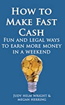 How To Make Fast Cash: Fun and Legal Ways to Earn More Money In a Weekend (abundance series Book 1)