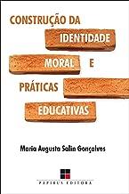 Construção da identidade moral e práticas educativas (Portuguese Edition)