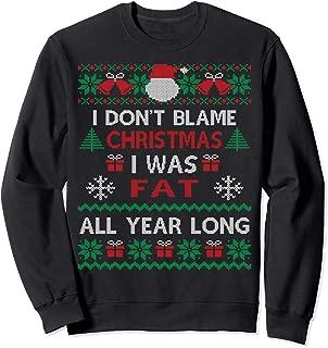 I Don't Blame Christmas I Was Fat All Year Long Sweatshirt