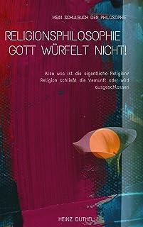Mein Schulbuch der Philosophie RELIGIONSPHILOSOPHIE: Gott würfelt nicht! Warum beschäftigen Sie sich mit Religion oder Phi...