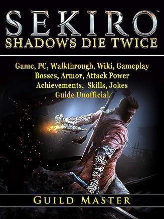 Sekiro Shadows Die Twice Game, PC, Walkthrough, Wiki, Gameplay, Bosses, Armor, Attack Power, Achievements, Skills, Jokes, Guide Unofficial
