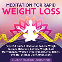 Meditation for Rapid Weight Loss: Powerful Guided Meditation to Lose Weight Fast and Naturally. Motivation for Women with ...
