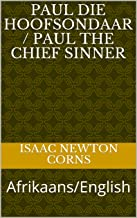 Paul die hoofsondaar / Paul the chief sinner: Afrikaans/English (Afrikaans Edition)