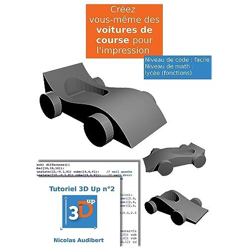 Des voitures de courses pour l'impression 3D: Faites vos propres objets pour l'impression 3D (Les tutoriels 3D UP t. 2)