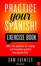 Practice Your Spanish! Exercise Book #1: 1000+ test questions for reading and translation practice plus Spanish SATs! (Practice Your Spanish Exercise Book)