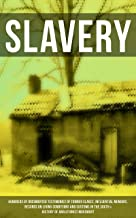 SLAVERY: Hundreds of Documented Testimonies of Former Slaves, Influential Memoirs, Records on Living Conditions and Customs in the South & History of Abolitionist Movement (English Edition)