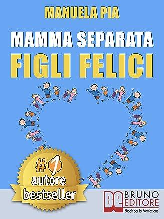 Mamma Separata Figli Felici: 10 Segreti (e 8 Consigli) Per Vivere Felici Con Un Nuovo Compagno e Della Psicologia Farsene Un Baffo
