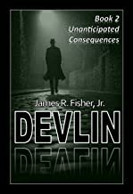 DEVLIN -- BOOK TWO: UNANTICIPATED CONSEQUENCES (English Edition)