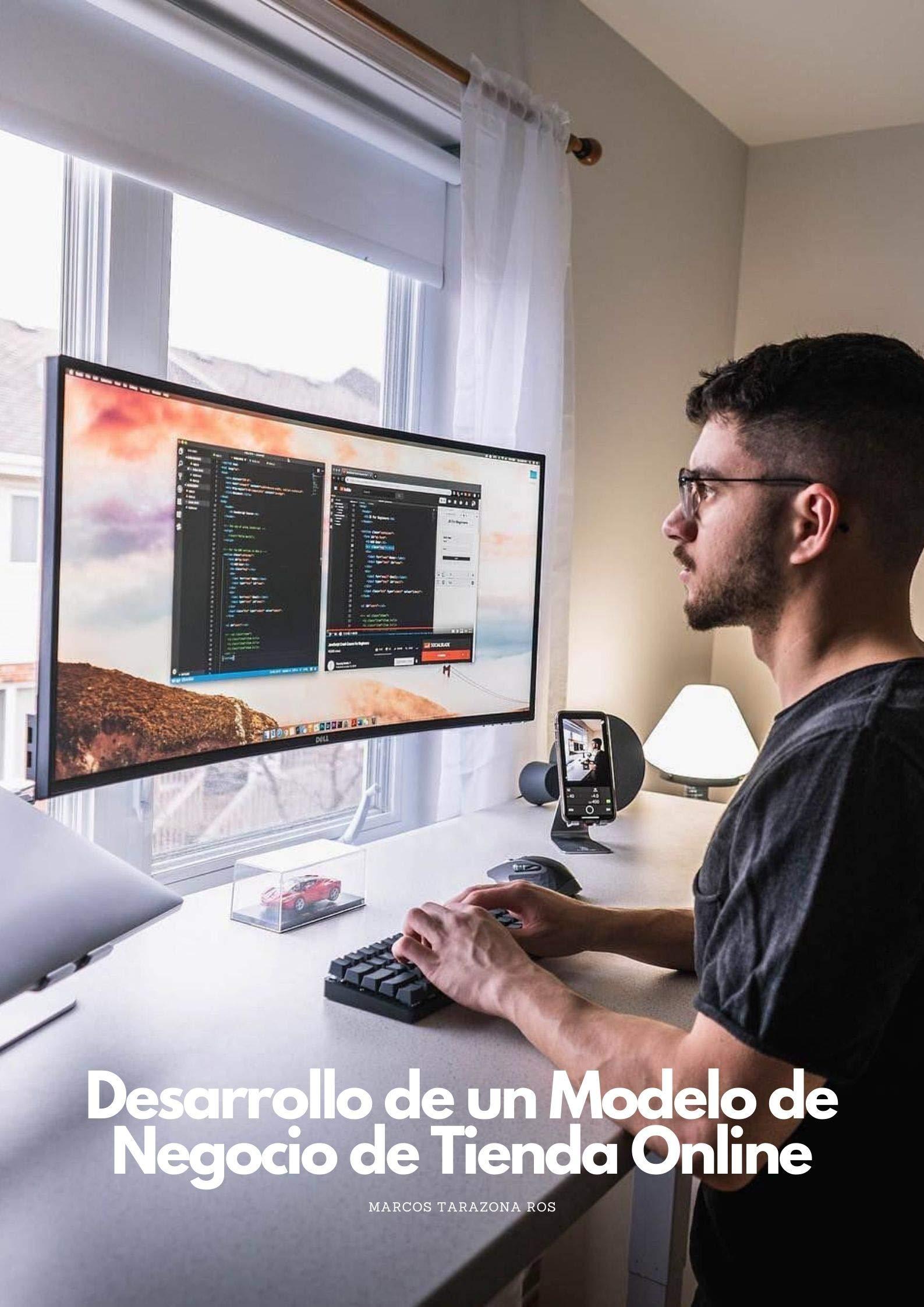 Desarrollo de un Modelo de Negocio de Tienda Online: Todo lo que tienes que saber para comenzar un negocio exitoso (Spanish Edition)