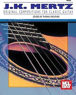 J.K. Mertz - Original Compositions for Classic Guitar