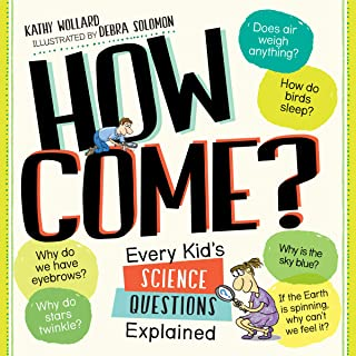How Come?: Over 175 Questions and Answers About the World Around Us
