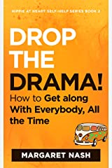 Drop the Drama!: How to Get along With Everybody, All the Time (Hippie at Heart Self-Help Series Book 2) Kindle Edition