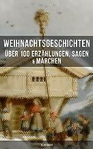 Weihnachtsgeschichten: Über 100 Erzählungen, Sagen & Märchen (Illustriert) (German Edition)
