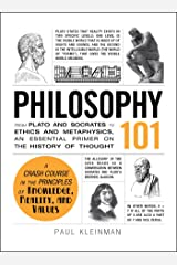 Philosophy 101: From Plato and Socrates to Ethics and Metaphysics, an Essential Primer on the History of Thought (Adams 101) (English Edition) eBook Kindle