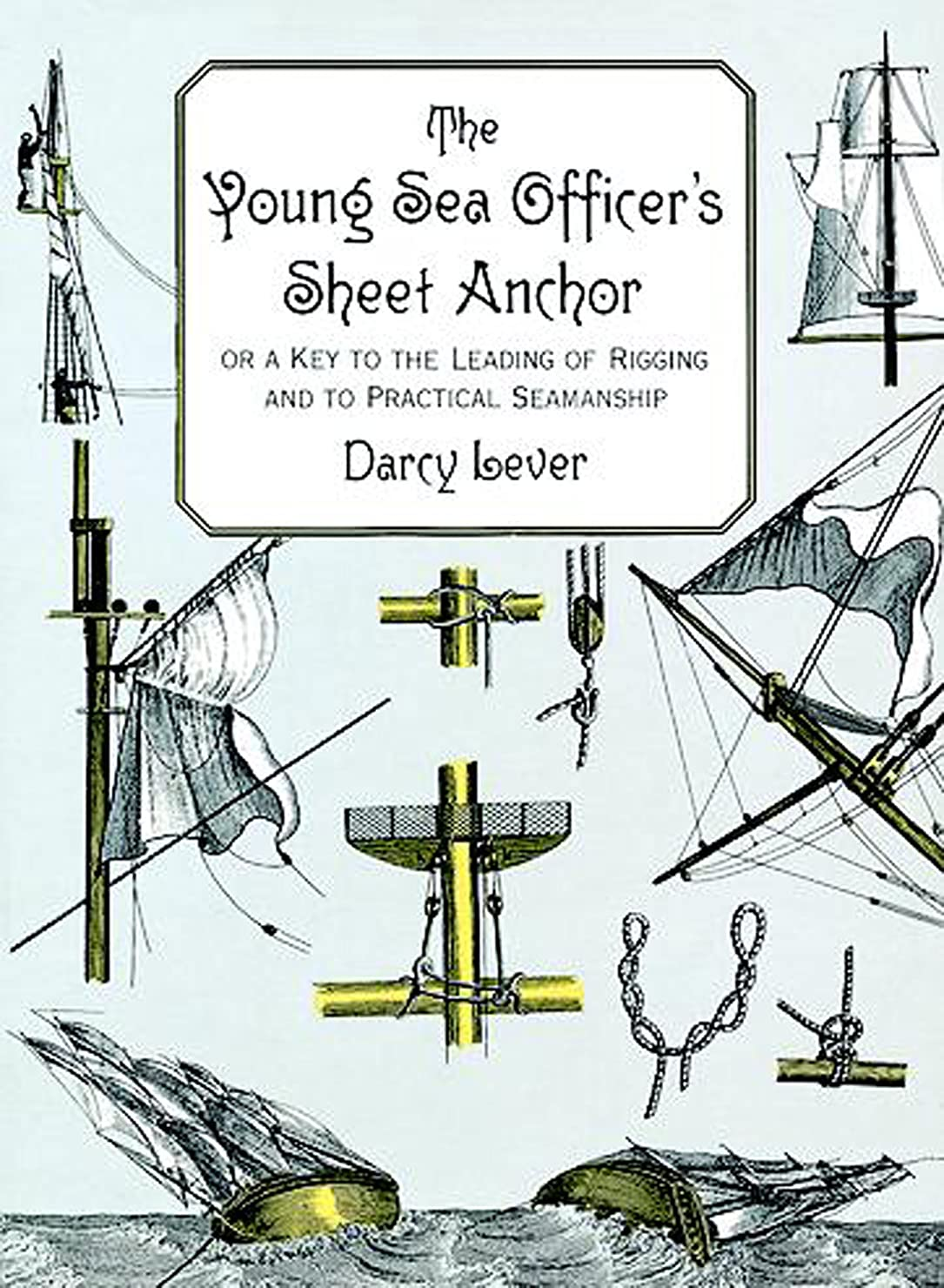 適性忘れられない音楽家The Young Sea Officer's Sheet Anchor: Or a Key to the Leading of Rigging and to Practical Seamanship (Dover Maritime) (English Edition)