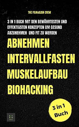 Abnehmen Muskelaufbau Intervallfasten Biohacking: 3 in 1 Buch mit den bewährtesten und effektivsten Konzepten um gesund abzunehmen und Fit zu werden (German Edition)
