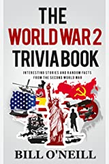 The World War 2 Trivia Book: Interesting Stories and Random Facts from the Second World War (Trivia War Books Book 1) Kindle Edition