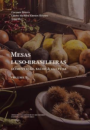 Mesas luso-brasileiras: Alimentação, saúde & cultura. Volume I (DIAITA. Scripta & Realia Livro 8)