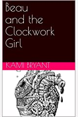 Beau and the Clockwork Girl (A Clockwork Story Book 1) Kindle Edition