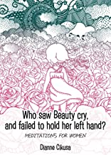 Who saw Beauty cry, and failed to hold her left hand?: Meditations for women