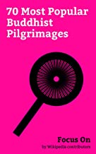 Focus On: 70 Most Popular Buddhist Pilgrimages: Buddhist Pilgrimage, Angkor Wat, Buddhas of Bamiyan, Kyoto, Mount Kailash, Borobudur, Ellora Caves, Gangtok, ... Palace, Sarnath, etc. (English Edition)