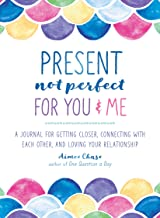 Present, Not Perfect for You and Me: A Journal for Getting Closer, Connecting with Each Other, and Loving Your Relationship