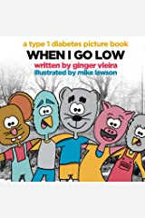When I Go Low: A Type 1 Diabetes Picture Book Paperback