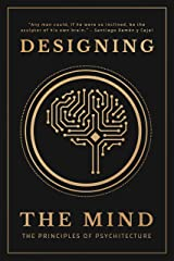 Designing the Mind: The Principles of Psychitecture Kindle Edition
