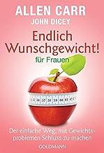 Endlich Wunschgewicht! für Frauen: Der einfache Weg, mit Gewichtsproblemen Schluss zu machen (German Edition)