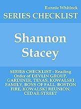 Shannon Stacey - SERIES CHECKLIST - Reading Order of DEVLIN GROUP, GARDINER, TEXAS, KOWALSKI FAMILY, BOYS OF FALL, BOSTON FIRE, KOWALSKI REUNION, CEDAR STREET