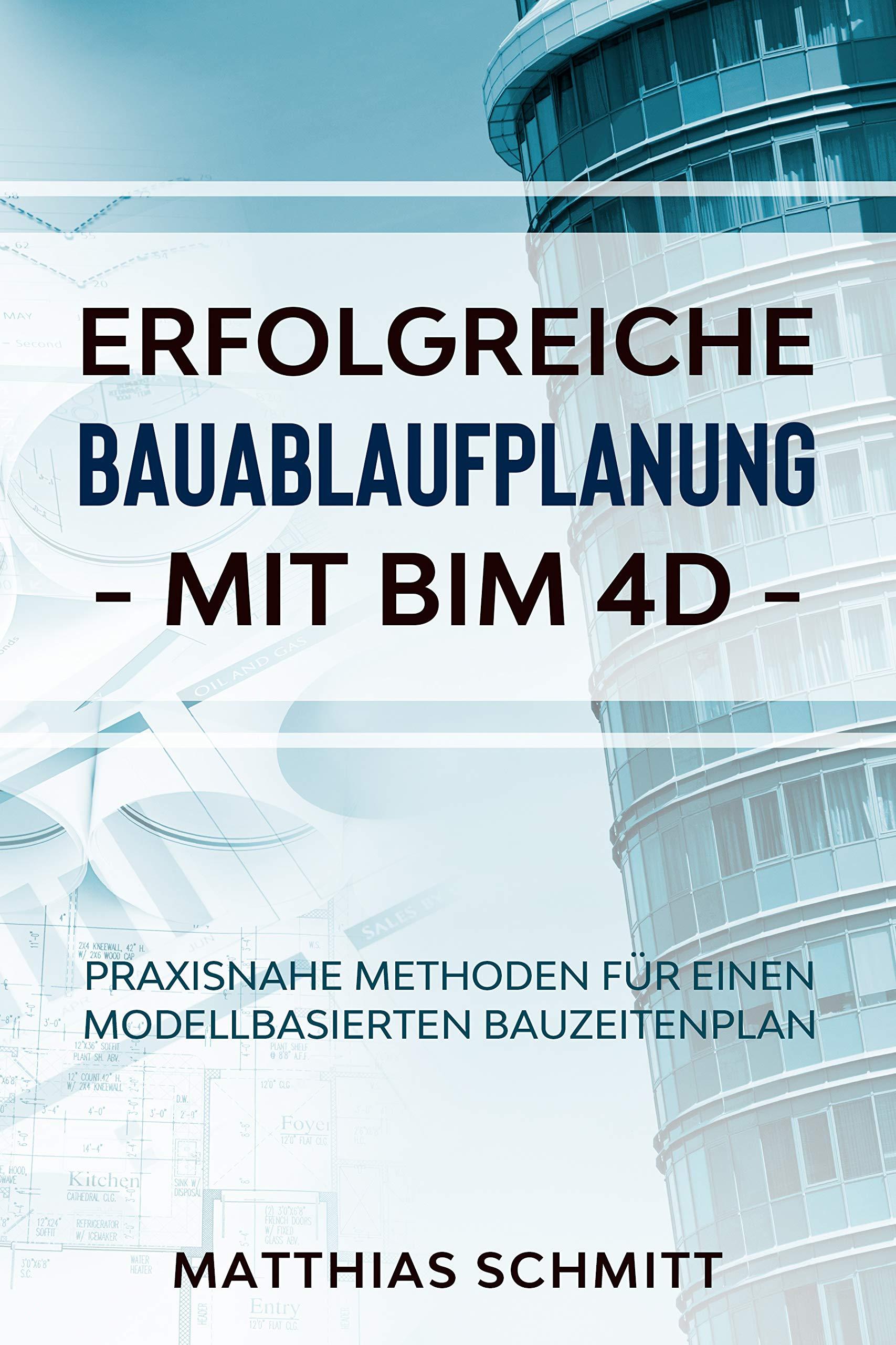 Erfolgreiche Bauablaufplanung mit BIM 4D: Praxisnahe Methoden für einen modellbasierten Bauzeitenplan (German Edition)