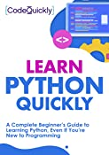 Learn Python Quickly: A Complete Beginner's Guide to Learning Python, Even If You're New to Programming (Crash Course With Hands-On Project Book 1)