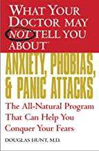 What Your Doctor May Not Tell You About(TM) Anxiety, Phobias, and Panic Attacks: The All-Natural Program That Can Help You Conquer Your Fears (What Your ... May Not Tell You About...) (English Edition)