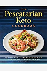 The Pescatarian Keto Cookbook: 100 Recipes and a 14-Day Meal Plan to Burn Fat and Boost Health Kindle Edition