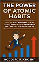The power of atomic habits: Reveal 7 extremely important habits of highly successful people to help you stop procrastinati...